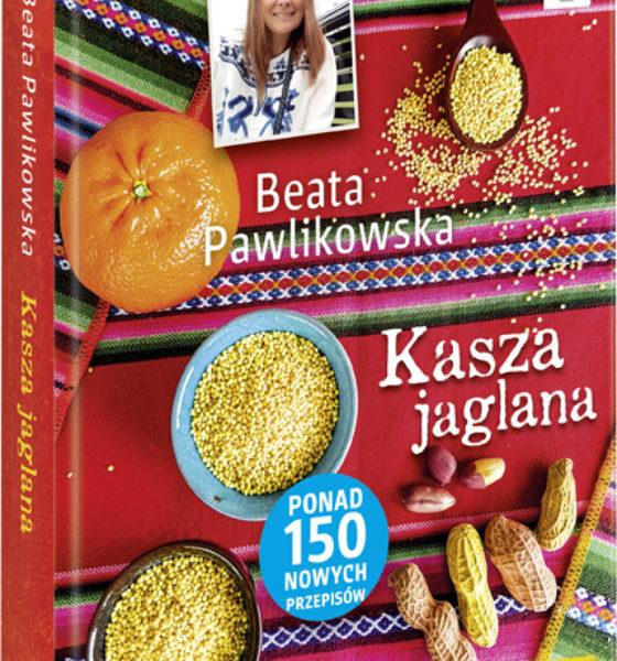 Magiczna moc kaszy jaglanej według Beaty Pawlikowskiej 155 przepisów na sprawdzone, zdrowe i pyszne dania.